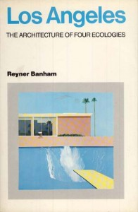 Reyner Banham - Los Angeles: The Architecture of Four Ecologies